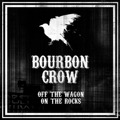 Bourbon Crow - Off The Wagon On The Rocks