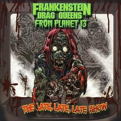 Frankenstein Drag Queens - The Late, Late, Late Show